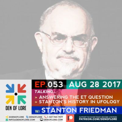 EP. 053 – Answering the E.T. Question w/ Stanton Friedman