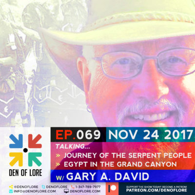 EP. 069 – Journey of the Serpent People & Egypt in the Grand Canyon w/ Gary A. David