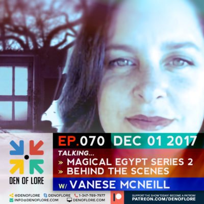 EP. 070 – Magical Egypt 2 Behind the Scenes w/ Vanese McNeill