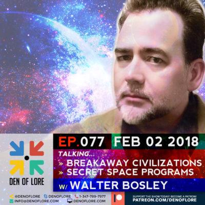 EP. 077 – Secret Space Programs & Breakaway Civilizations w/ Walter Bosley