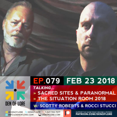 EP. 079 – Sacred Sites, The Paranormal, & The Situation Room 2018 w/ Scotty Roberts & Rocci Stucci