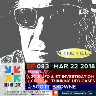 EP. 083 – 2018 UFO & ET Investigation & Critical Thinking UFO Cases w/ Scott Browne