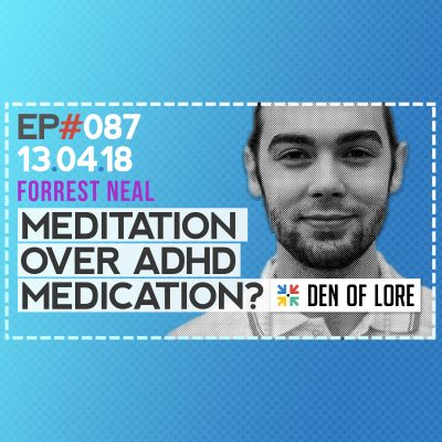 EP. 087 – How Can Meditation Overcome ADD/ADHD? w/ Forrest Neal