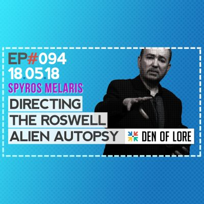 EP. 094 – Fooling the World: Directing the Roswell Alien Autopsy w/ Spyros Melaris