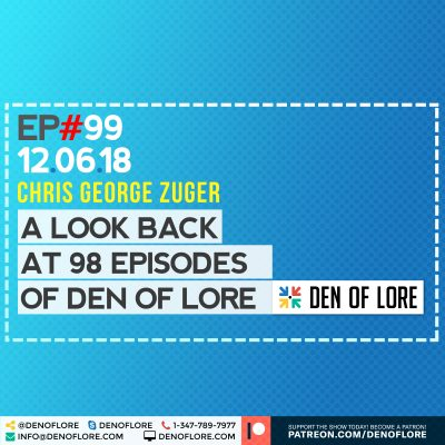 Part 2 – EP. 099 – A LOOK BACK AT 98 EPISODES OF DEN OF LORE w/ Chris George Zuger